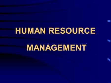 HUMAN RESOURCE MANAGEMENT. What is Human Resource What is Human Resource Management Strategic human resource management Purpose of HRM Evolution of HRM.