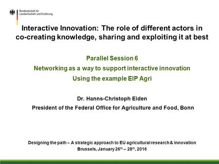 Interactive Innovation: The role of different actors in co-creating knowledge, sharing and exploiting it at best Parallel Session 6 Networking as a way.