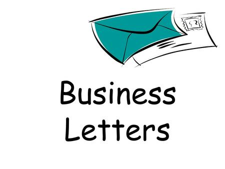 Business Letters Why Write a Business Letter? File complaints Order supplies Request information Thank someone.