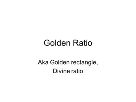 Golden Ratio Aka Golden rectangle, Divine ratio. Beautiful?