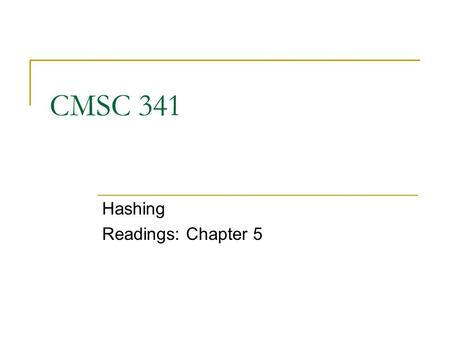 CMSC 341 Hashing Readings: Chapter 5. Announcements Midterm II on Nov 7 Review out Oct 29 HW 5 due Thursday CMSC 341 Hashing 2.