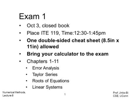 Exam 1 Oct 3, closed book Place ITE 119, Time:12:30-1:45pm One double-sided cheat sheet (8.5in x 11in) allowed Bring your calculator to the exam Chapters.