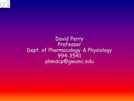 David Perry Professor Dept. of Pharmacology & Physiology 994-3541
