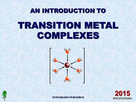 AN INTRODUCTION TO TRANSITION METAL COMPLEXES KNOCKHARDY PUBLISHING 2015 SPECIFICATIONS.