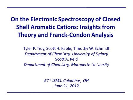 Tyler P. Troy, Scott H. Kable, Timothy W. Schmidt Department of Chemistry, University of Sydney Scott A. Reid Department of Chemistry, Marquette University.