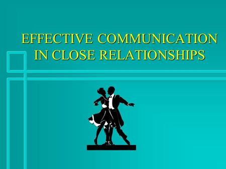 EFFECTIVE COMMUNICATION IN CLOSE RELATIONSHIPS PEARSON'S STUDY OF LONG TERM MARRIAGES n INTERVIEWED 351 COUPLES MARRIED 15 YEARS OR MORE n FINDINGS: