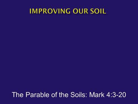 The Parable of the Soils: Mark 4:3-20.  Some seed fell on the pathway  Some fell on rocky ground  Some fell on thorny ground  Some fell on good ground.