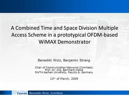 Benedikt Wolz, ComNets A Combined Time and Space Division Multiple Access Scheme in a prototypical OFDM-based WiMAX Demonstrator Benedikt Wolz, Benjamin.