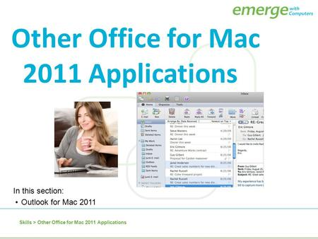 Skills > Other Office for Mac 2011 Applications In this section: Outlook for Mac 2011 Other Office for Mac 2011 Applications.