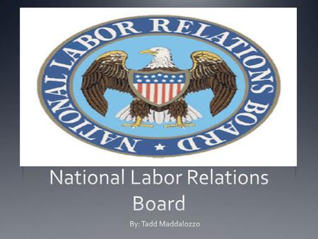 The Beginning Growing need for a national labor policy War Labor Board: WW1 Labor and management disputes Railway Labor Act Importance of collective bargaining.