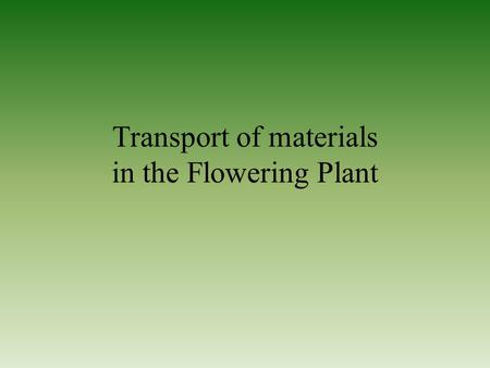 Transport of materials in the Flowering Plant. 2 Contents Question Answer Uptake and transport of water Transpiration Structure of stomata Root Pressure.