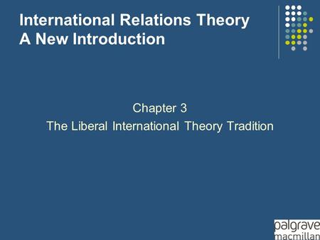 International Relations Theory A New Introduction Chapter 3 The Liberal International Theory Tradition.