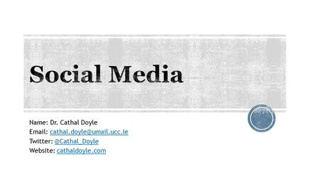 Name: Dr. Cathal Doyle   Twitter: Website: cathaldoyle.comcathaldoyle.com.