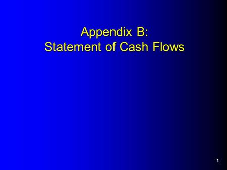 1 Appendix B: Statement of Cash Flows. 2 General Information on SCF Required for financial statements by SFAS 95 (1987). Primary purpose is to provide.