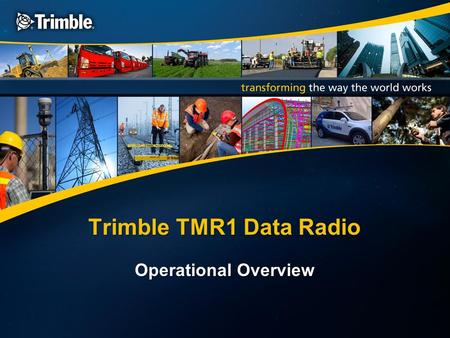 Trimble TMR1 Data Radio Operational Overview. What you see when you first turn on your TMR1. TMR1 Main Menu Give your radio a name for easy identification.