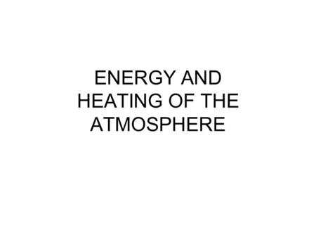 ENERGY AND HEATING OF THE ATMOSPHERE. Energy – the ability to do work.