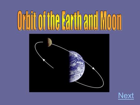 Next Does the Earth orbit the moon or does the moon orbit the Earth? Directions: Click the answer that you think is the correct choice. A.The Earth orbits.