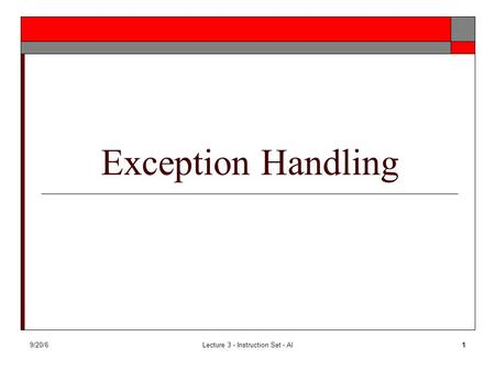 9/20/6Lecture 3 - Instruction Set - Al1 Exception Handling.