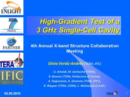 High-Gradient Test of a 3 GHz Single-Cell Cavity 4th Annual X-band Structure Collaboration Meeting Silvia Verdú-Andrés (TERA, IFIC) U. Amaldi, M. Garlasché.