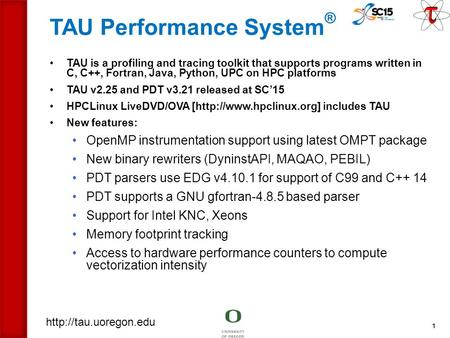 TAU Performance System ® TAU is a profiling and tracing toolkit that supports programs written in C, C++, Fortran, Java, Python,