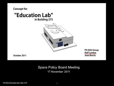 PH-EDU Education lab in Bat. 275 1 Space Policy Board Meeting 17 November 2011.