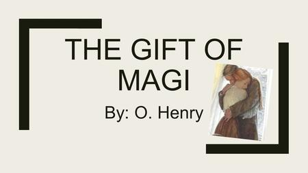 THE GIFT OF MAGI By: O. Henry. WHAT ARE THE ELEMENTS OF a SHORT STORY?