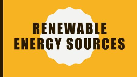 RENEWABLE ENERGY SOURCES. Renewable Energy Sources Hydro energy Wind energy Biomass energy Geothermal energy Radiant solar energy.