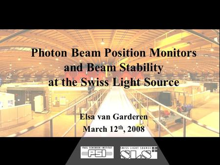 Photon Beam Position Monitors and Beam Stability at the Swiss Light Source Elsa van Garderen March 12 th, 2008.