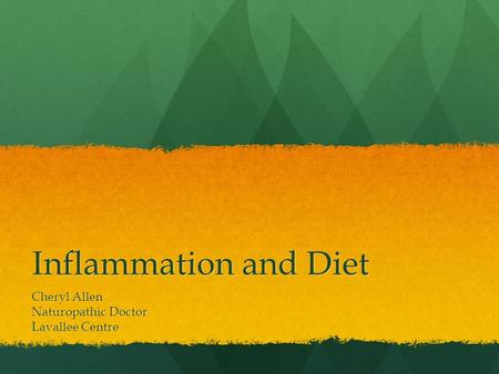 Inflammation and Diet Cheryl Allen Naturopathic Doctor Lavallee Centre.