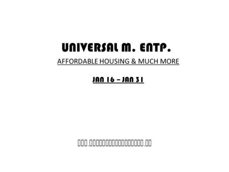 UNIVERSAL M. ENTP. www. affordablehousing. ug AFFORDABLE HOUSING & MUCH MORE JAN 16 – JAN 31.