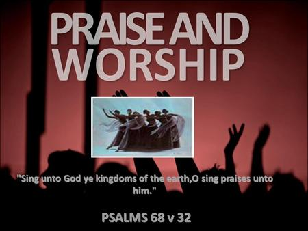Sing unto God ye kingdoms of the earth,O sing praises unto him. PSALMS 68 v 32 PSALMS 68 v 32.