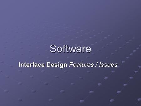 Software Interface Design Features / Issues. Learning Objectives Discuss the features affecting interface design.