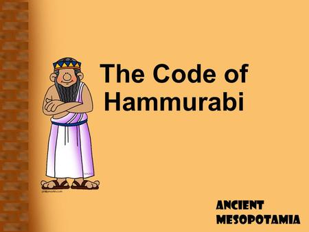 Ancient Mesopotamia The Code of Hammurabi. Ancient Mesopotamia King Hammurabi King of Ancient Babylonia About 1800 B.C.E. During his rule, Babylon became.
