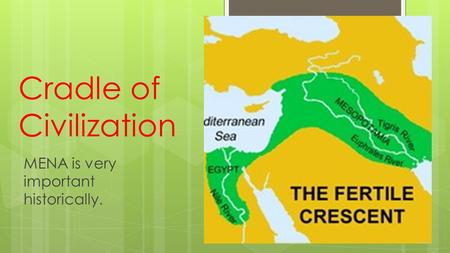 Cradle of Civilization MENA is very important historically.