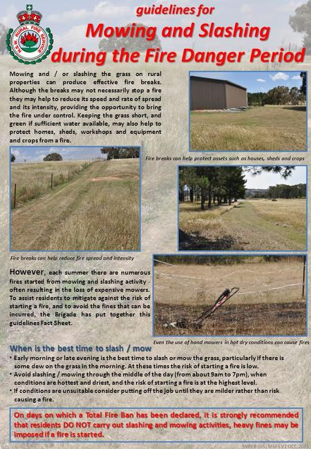 Guidelines for Mowing and Slashing during the Fire Danger Period Mowing and / or slashing the grass on rural properties can produce effective fire breaks.