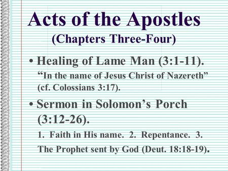 "Acts of the Apostles (Chapters Three-Four) Healing of Lame Man (3:1-11). "" In the name of Jesus Christ of Nazereth"" (cf. Colossians 3:17). Sermon in Solomon's."