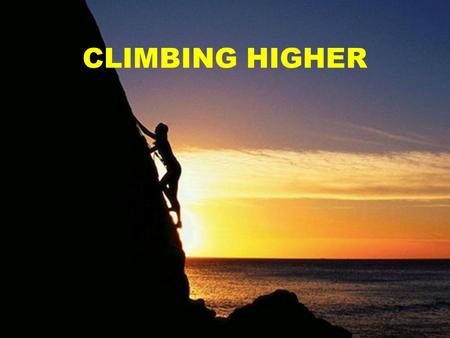 CLIMBING HIGHER. Exodus 24:15-18 15 Then Moses climbed up the mountain, and the cloud covered it. 16 And the glory of the Lord settled down on Mount Sinai,