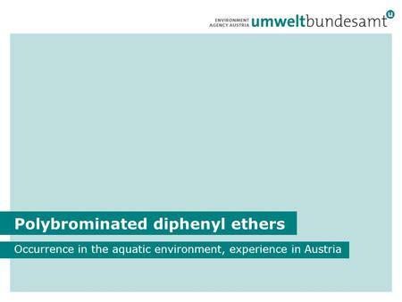 Polybrominated diphenyl ethers Occurrence in the aquatic environment, experience in Austria.
