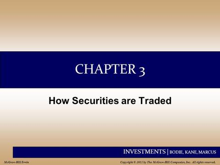 INVESTMENTS | BODIE, KANE, MARCUS Copyright © 2011 by The McGraw-Hill Companies, Inc. All rights reserved. McGraw-Hill/Irwin CHAPTER 3 How Securities are.