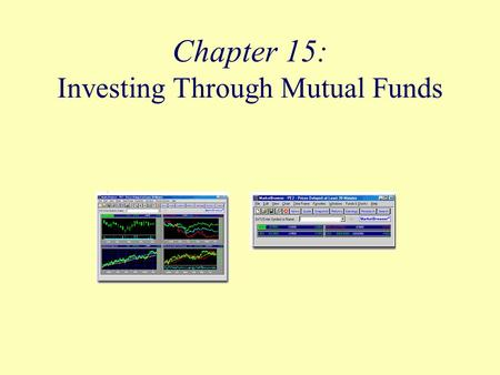 Chapter 15: Investing Through Mutual Funds. Objectives Identify why people invest in mutual funds. Distinguish among the four major objectives of mutual.