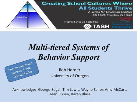 Multi-tiered Systems of Behavior Support Rob Horner University of Oregon Acknowledge: George Sugai, Tim Lewis, Wayne Sailor, Amy McCart, Dean Fixsen, Karen.