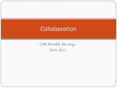 LMS Monthly Meetings 2010-2011 Collaboration. Resistance is futile. Prepare to be assimilated.