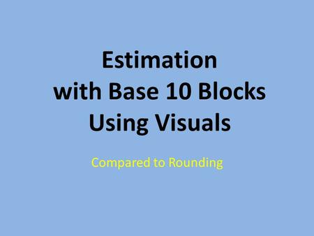 Estimation with Base 10 Blocks Using Visuals Compared to Rounding.