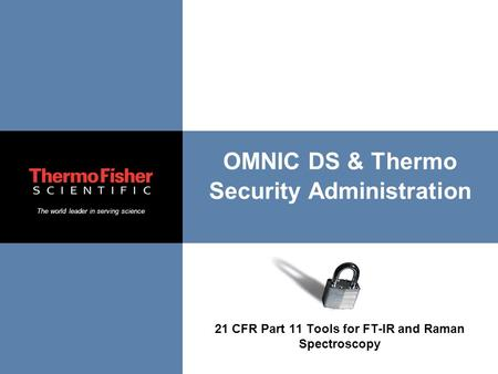 The world leader in serving science OMNIC DS & Thermo Security Administration 21 CFR Part 11 Tools for FT-IR and Raman Spectroscopy.