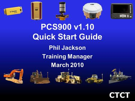 CTCT PCS900 v1.10 Quick Start Guide Phil Jackson Training Manager March 2010.