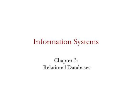 Information Systems Chapter 3: Relational Databases.