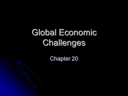 Global Economic Challenges Chapter 20. Goals & Objectives 1. Malthus's views on population growth. 2. Importance of nonrenewable resources. 3. Renewable.