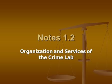 Notes 1.2 Organization and Services of the Crime Lab.