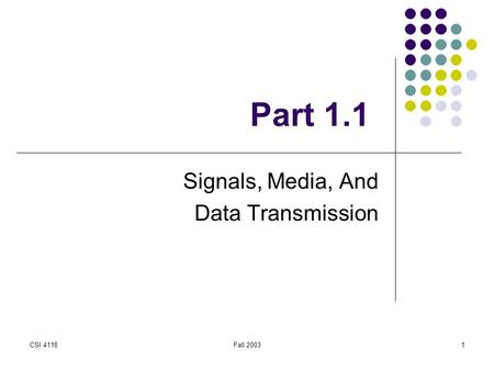 CSI 4118Fall 20031 Part 1.1 Signals, Media, And Data Transmission.
