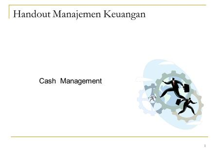 1 Handout Manajemen Keuangan Cash Management. 2 Cash conversion cycle CCC = + – CCC = + 46 – 30 CCC = 76 + 46 – 30 CCC = 92 days. Inventory conversion.